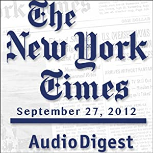 The New York Times Audio Digest, September 27, 2012 Newspaper / Magazine