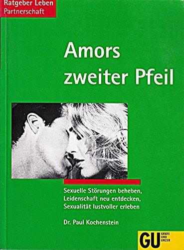 Amors Zweiter Pfeil. Sexuelle Störungen Beheben Leidenschaft Neu Entdecken Sexualität Lustvoller Erleben