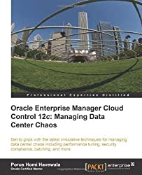Oracle Enterprise Manager Cloud Control 12c: Managing Data Center Chaos by Porus Homi Havewala published by Packt Publishing (2012)