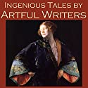 Ingenious Tales by Artful Writers Audiobook by Hugh Walpole, Anton Chekhov, Barry Pain, O. Henry, Maxim Gorky, W. F. Harvey, John Galsworthy Narrated by Cathy Dobson