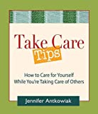 Take Care Tips, Jennifer Antkowiak, 098002885X
