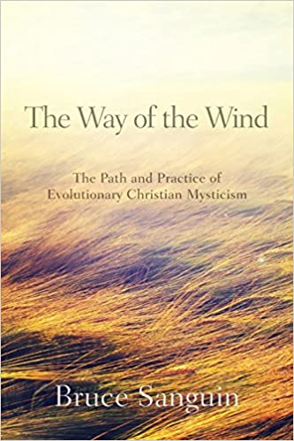The Way of the Wind: The Path and Practice of Evolutionary Christian Mysticism