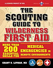 The Scouting Guide to Wilderness First Aid: An Officially-Licensed Book of the Boy Scouts of America: More than 200 Essential Skills for Medical Emergencies in Remote Environments