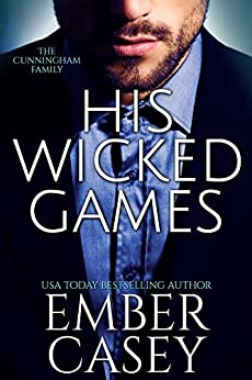 His Wicked Games (The Cunningham Family, Book 1) by [Casey, Ember]