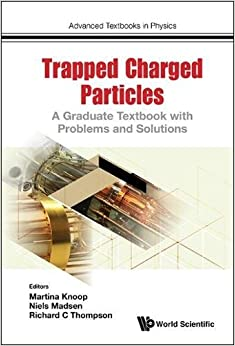 Physics with Trapped Charged Particles: A Graduate Textbook with Problems and Solutions (Advanced Textbooks in Physics)