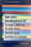 Narrative Development of School Children : Studies from Multilingual Families in Taiwan, Shin-Mei, K. A. O., 981287190X