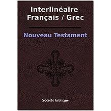 Nouveau Testament Interlinéaire Français / Grec (French Edition)
