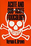 Acute and Subacute Toxicology, Brown, Vernon, 0713129743