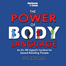 The Power of Body Language: An Ex-FBI Agent's System for Speed-Reading People Speech by Joe Navarro Narrated by Joe Navarro