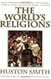 The Worlds Religions, Huston Smith, 0062508113