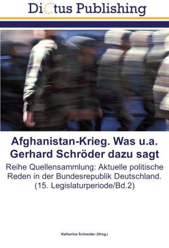 Read Online Afghanistan-Krieg. Was u.a. Gerhard Schröder dazu sagt: Reihe Quellensammlung: Aktuelle politische Reden in  der Bundesrepublik Deutschland. (15. Legislaturperiode/Bd.2) (German Edition) ebook