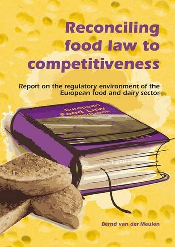 Reconciling Food Law to Competitiveness: Report on the Regulatory Environment of the European Food and Dairy Sector (European Institute for Food Law)