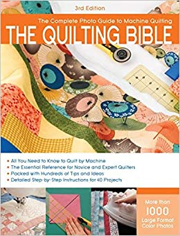 3rd Edition The Quilting Bible The Complete Photo Guide to Machine Quilting