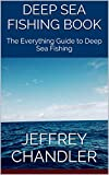 Deep Sea Fishing Book: The Everything Guide to Deep Sea Fishing