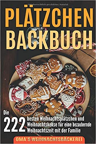 Omas Weihnachtskekse.Plätzchen Backbuch Die 222 Besten Weihnachtsplätzchen Und