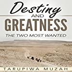 Destiny and Greatness: The Two Most Wanted | Tarupiwa Muzah