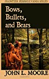 Bows, Bullets, and Bears (Frontier Pennsylvania) (Volume 1)