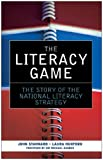 The Literacy Game : The Story of the National Literacy Strategy, Stannard, John and Huxford, Laura, 0415417007
