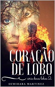 Coração de Lobo (Série Doces Lobos  Livro 2) por [Martinez, Sumihara]