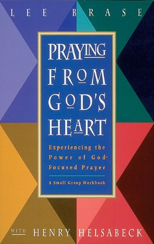 Praying from God's Heart: Experiencing the Power of God-Formed Prayer (Good Sense)