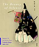 The Beauty of Silence : Japanese No and Nature Prints by Tsukioka Kogyo, 1869-1927, Schaap, Robert and Rimer, J. Thomas, 9004193855