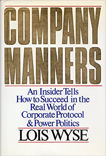 Company Manners An Insider Tells How To Succeed In The Real World Of Corporate Protocol And Power Politics C5674 Wyse Lois 9780070721937 Amazon Com Books
