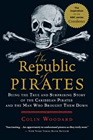 The Republic of Pirates: Being the True and Surprising Story of the Caribbean Pirates and the Man Who Brought