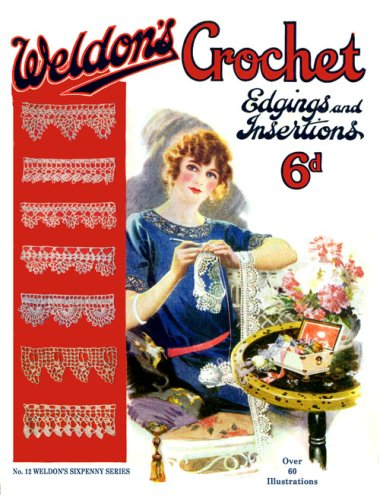 Weldon's 6D #12 c.1920's - Crocheted Edgings & Insertions (Weldon's Sixpenny Series)