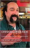 Drinking with Indie: Cocktails and Drinks for Fun and Friends