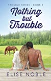 Nothing but Trouble (Trouble Series Book 2)