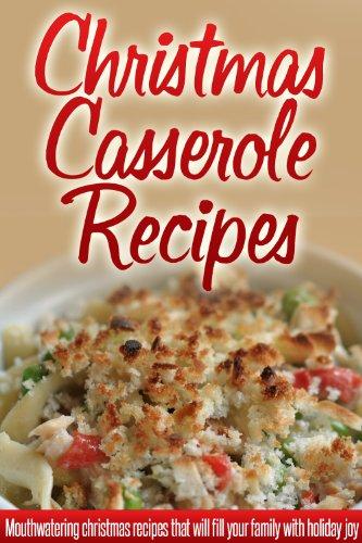 christmas casserole recipes holiday casserole recipes for a wonderful stress free christmas - Simple Christmas Dinner Ideas