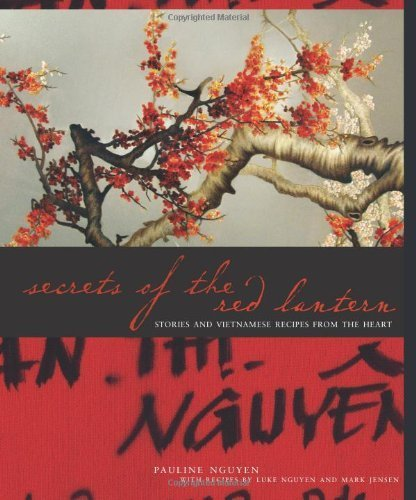 Secrets of the Red Lantern: Stories and Vietnamese Recipes from the Heart by Pauline Nguyen (2008-08-01)