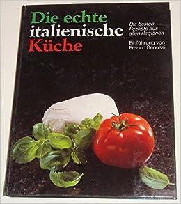 Die echte italienische Küche - Die besten Rezepte aus allen Regionen ...