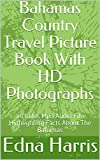 Bahamas Country Travel Picture Book With HD Photographs: Includes Mp3 Audio File Highlighting Facts About The Bahamas