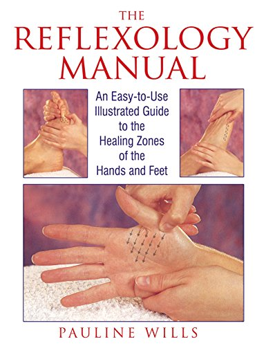The Reflexology Manual: An Easy-to-Use Illustrated Guide to the Healing Zones of the Hands and -