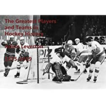 The Greatest Hockey Players and Teams of All Time: 1875-2019