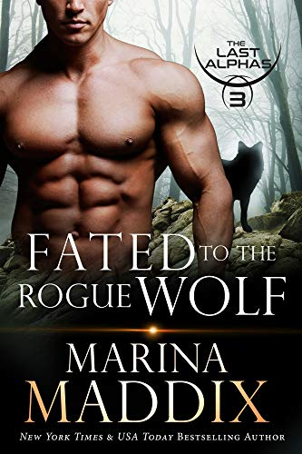 Fated to the Rogue Wolf: A Werewolf Shifter Romance (The Last Alphas  Book 3) (Best Way To Give A Girl An Orgasm)
