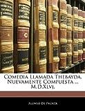 Comedia Llamada Thebayda, Nuevamente Compuesta M D Xlvj, Alonso De Proaza, 1142731464