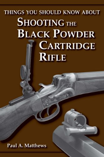 - Things You Should Know About Shooting the Black Powder Cartridge Rifle