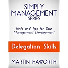 Simply Management Series - Delegation Skills: Hints and Tips for Your Management Development