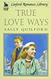 img - for True Love Ways (Linford Romance Library) book / textbook / text book