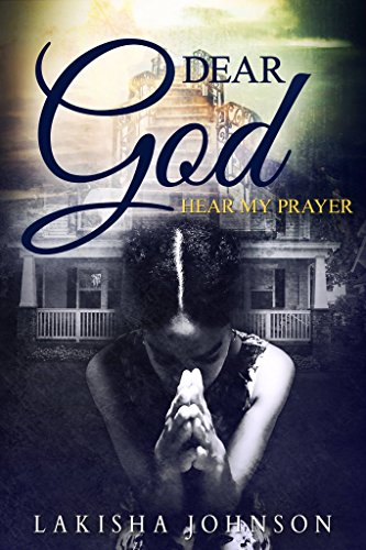 Dear God: Hear My Prayer by [Johnson, Lakisha]