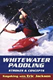 Whitewater Paddling: Strokes & Concepts (Kayaking with Eric Jackson)