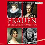 Frauen, die Geschichte machten | Peter Arens,Stefan Brauburger