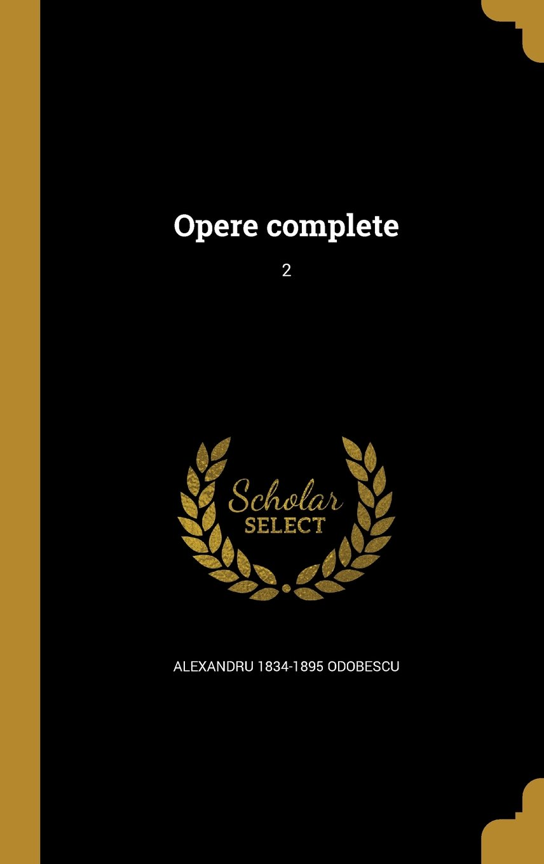 Opere Complete; 2 (Romanian Edition)