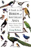 A Guide to the Birds of Southeast Asia - Thailand, Peninsular Malaysia, Singapore, Myanmar, Laos, Vietnam, Cambodia, Craig Robson, 0691050120