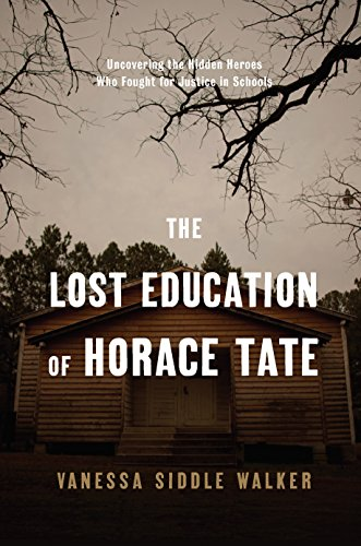 The Lost Education of Horace Tate: Uncovering the Hidden Heroes Who Fought for Justice in Schools