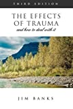 The Effects of Trauma and How to Deal With It: Third Edition