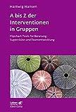 A bis Z der Interventionen in Gruppen: Flipchart-Tools für Beratung, Supervision und Teamentwicklung (Leben lernen, Band 292)