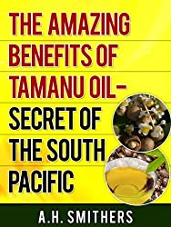 The amazing benefits of Tamanu Oil - Secret of the South Pacific (Secret Oils of the World Book 1) (English Edition)